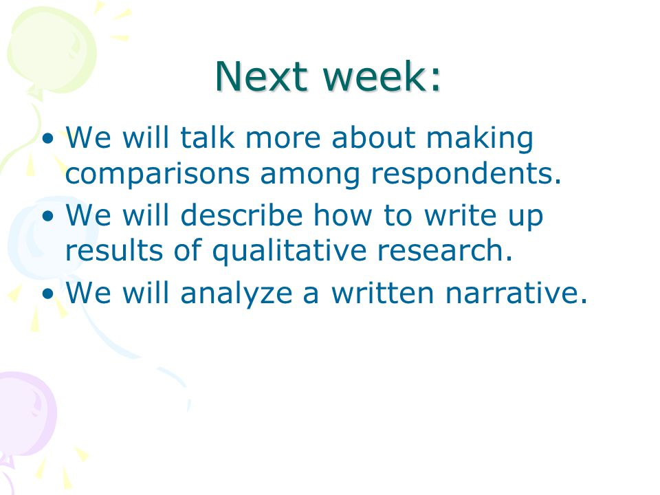 Next week: We will talk more about making comparisons among respondents.