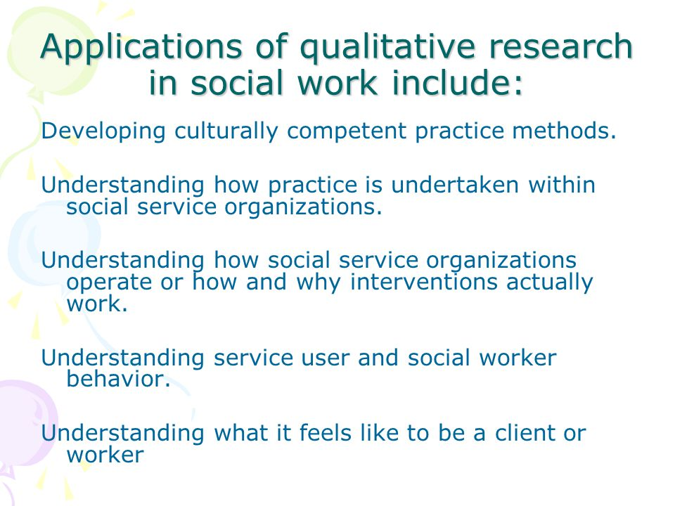 Applications of qualitative research in social work include: Developing culturally competent practice methods.