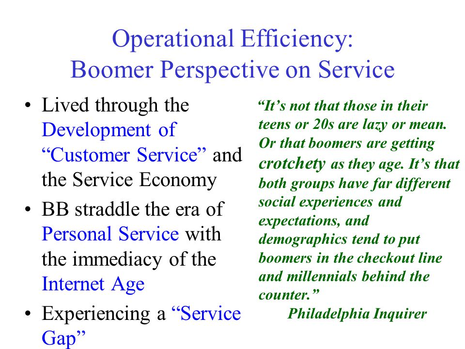 "Operational Efficiency: Boomer Perspective on Service Lived through the Development of ""Customer Service"" and the Service Economy BB straddle the era"