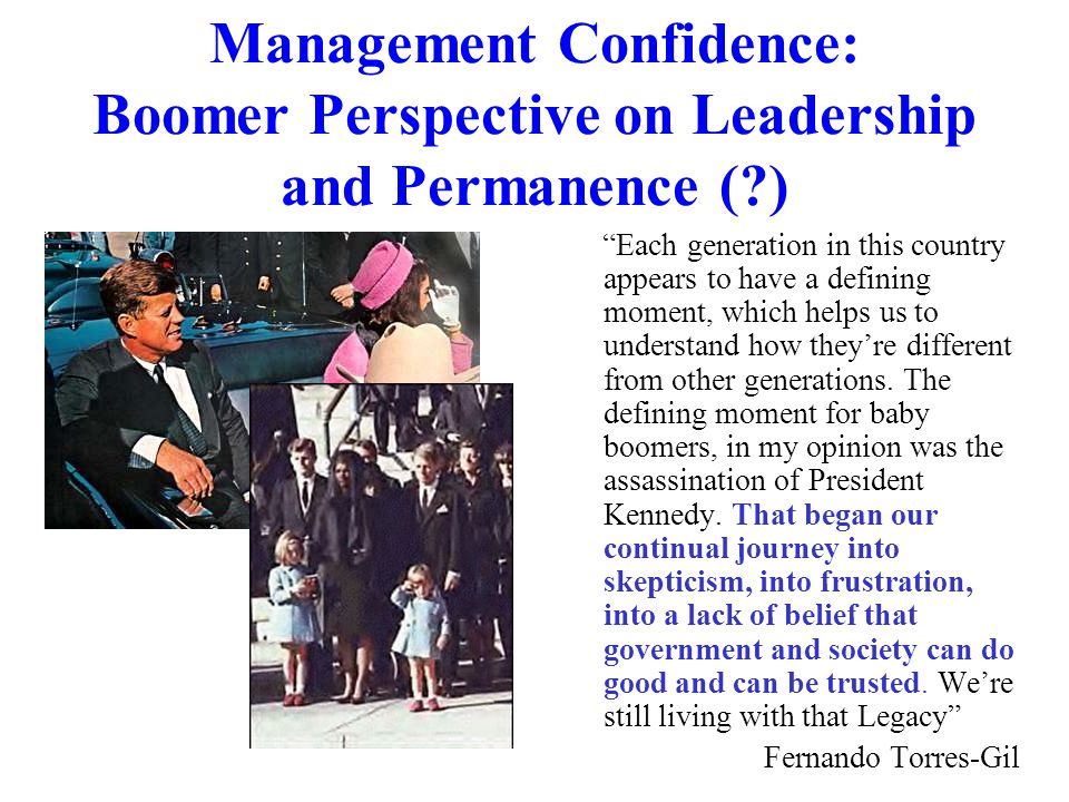 "Management Confidence: Boomer Perspective on Leadership and Permanence (?) ""Each generation in this country appears to have a defining moment, which h"