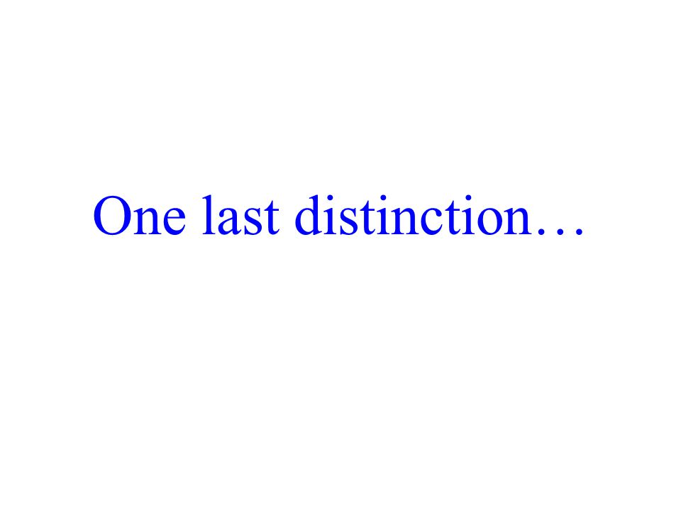 One last distinction…