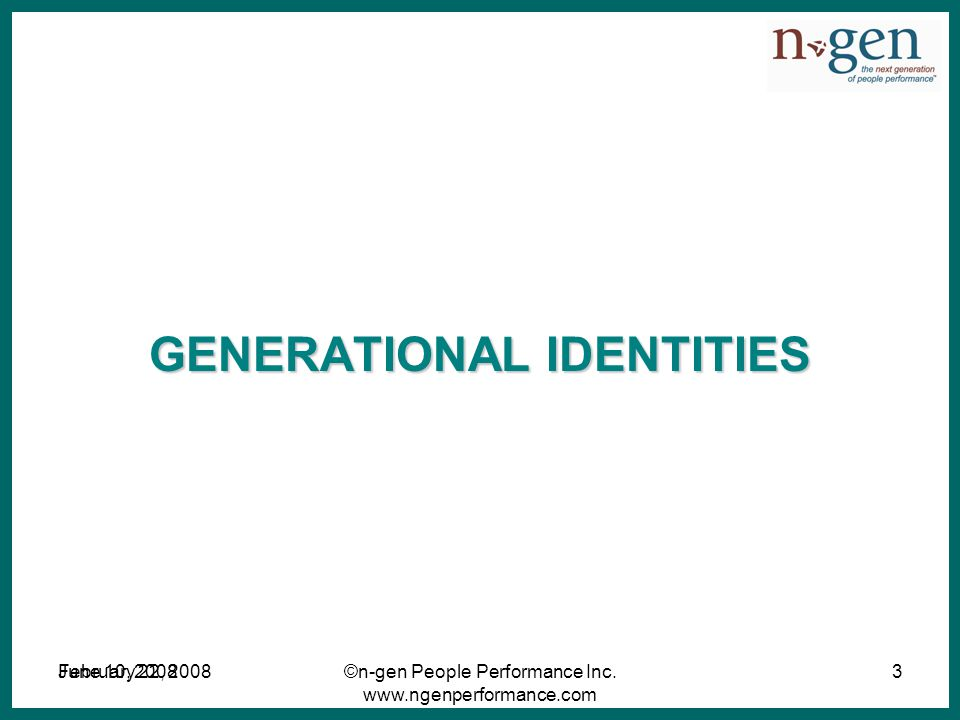 June 10, 2008©n-gen People Performance Inc. www.ngenperformance.com February 22, 20083 GENERATIONAL IDENTITIES