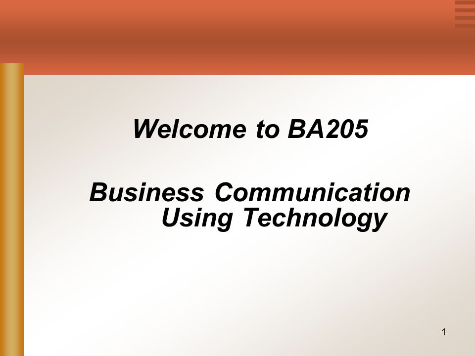1 Welcome to BA205 Business Communication Using Technology
