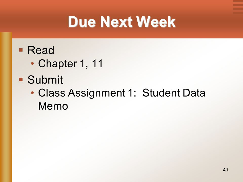 41 Due Next Week  Read Chapter 1, 11  Submit Class Assignment 1: Student Data Memo