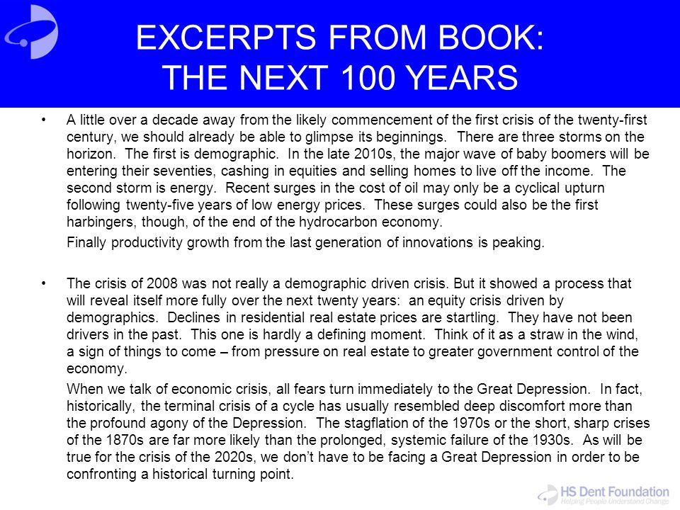 EXCERPTS FROM BOOK: THE NEXT 100 YEARS A little over a decade away from the likely commencement of the first crisis of the twenty-first century, we sh