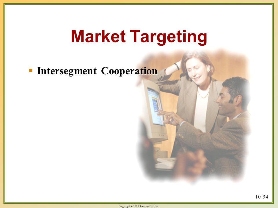 Copyright © 2003 Prentice-Hall, Inc. 10-34  Intersegment Cooperation Market Targeting