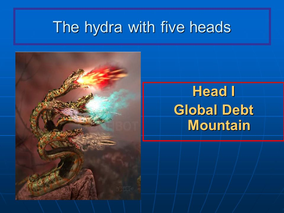 The hydra with five heads Head I Global Debt Mountain