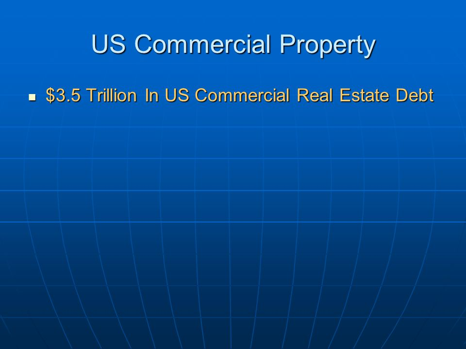 US Commercial Property $3.5 Trillion In US Commercial Real Estate Debt $3.5 Trillion In US Commercial Real Estate Debt