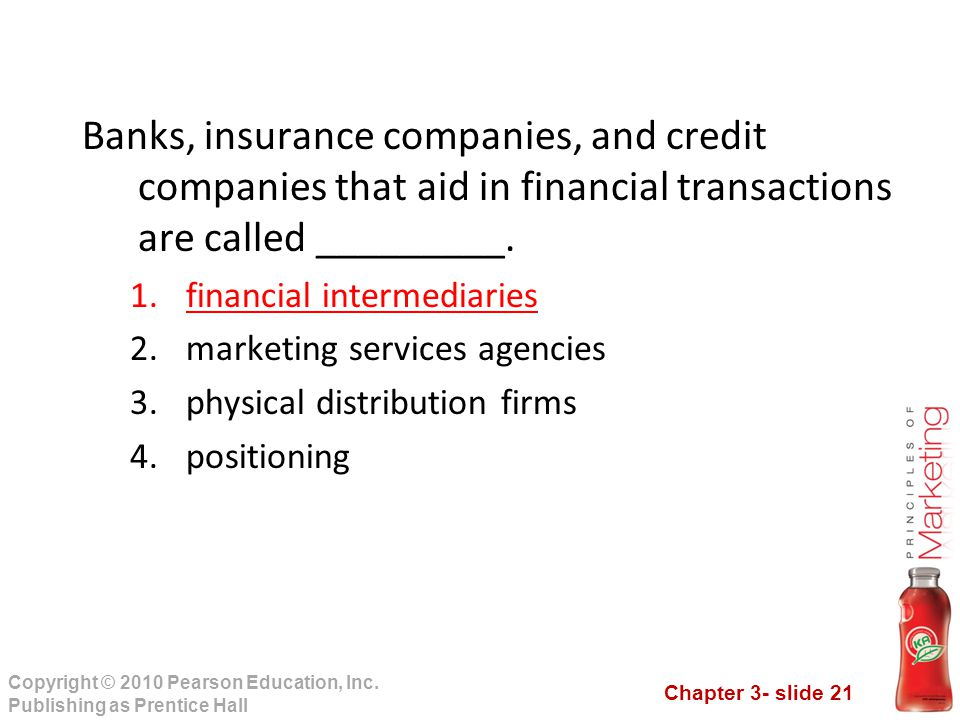 Chapter 3- slide 21 Copyright © 2010 Pearson Education, Inc. Publishing as Prentice Hall Banks, insurance companies, and credit companies that aid in