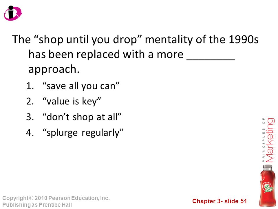"""Chapter 3- slide 51 Copyright © 2010 Pearson Education, Inc. Publishing as Prentice Hall The """"shop until you drop"""" mentality of the 1990s has been rep"""