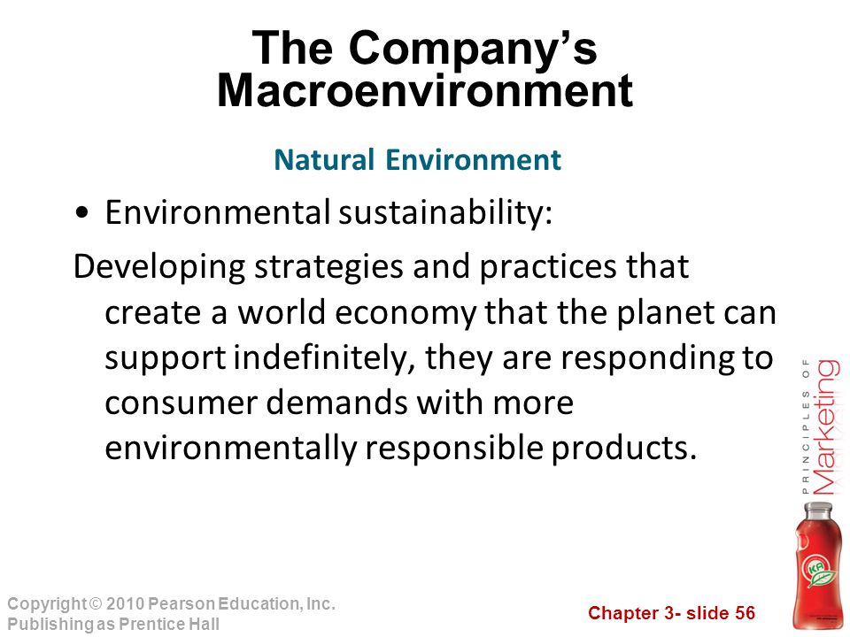 Chapter 3- slide 56 Copyright © 2010 Pearson Education, Inc. Publishing as Prentice Hall The Company's Macroenvironment Environmental sustainability: