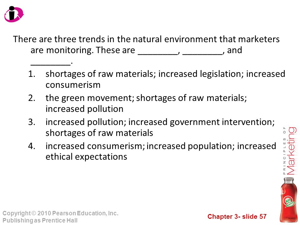 Chapter 3- slide 57 Copyright © 2010 Pearson Education, Inc. Publishing as Prentice Hall There are three trends in the natural environment that market