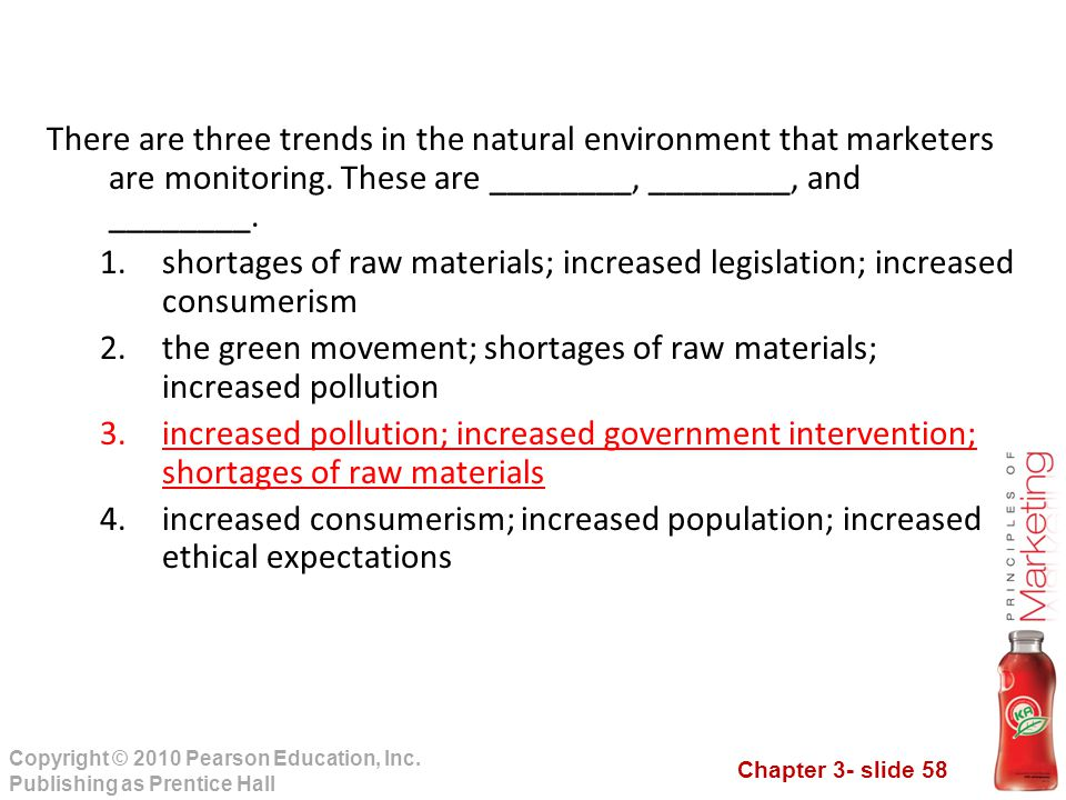 Chapter 3- slide 58 Copyright © 2010 Pearson Education, Inc. Publishing as Prentice Hall There are three trends in the natural environment that market
