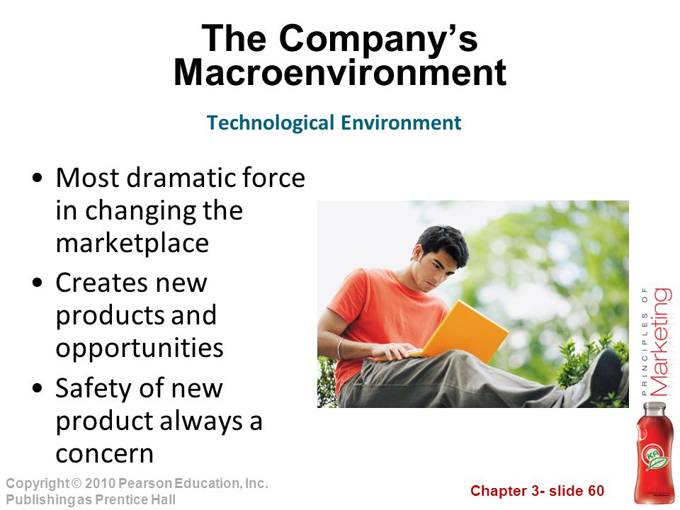 Chapter 3- slide 60 Copyright © 2010 Pearson Education, Inc. Publishing as Prentice Hall The Company's Macroenvironment Technological Environment Most