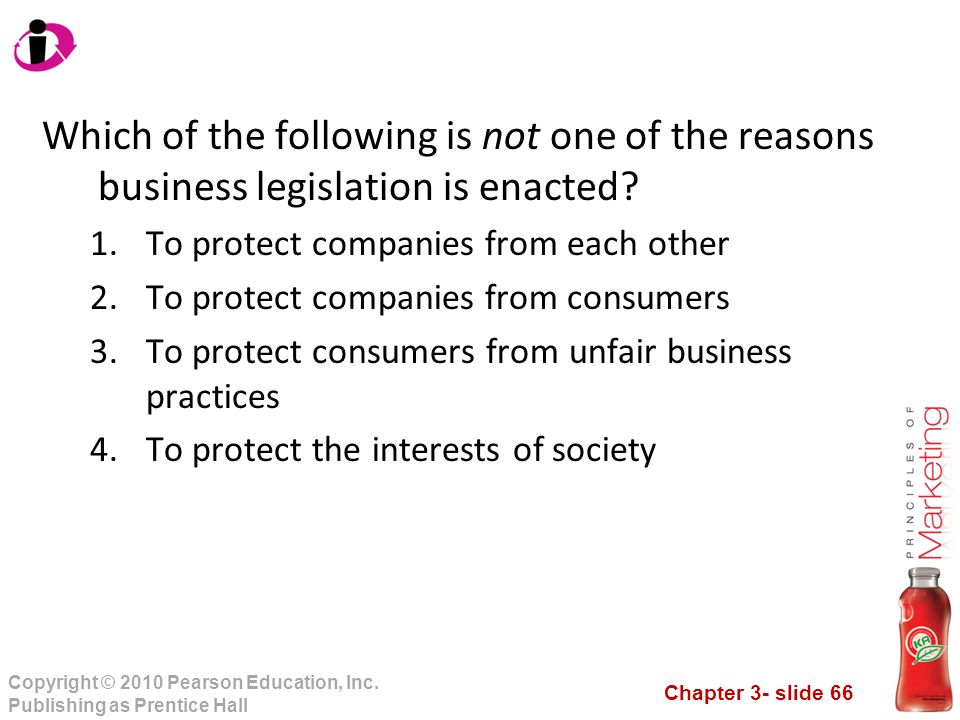 Chapter 3- slide 66 Copyright © 2010 Pearson Education, Inc. Publishing as Prentice Hall Which of the following is not one of the reasons business leg