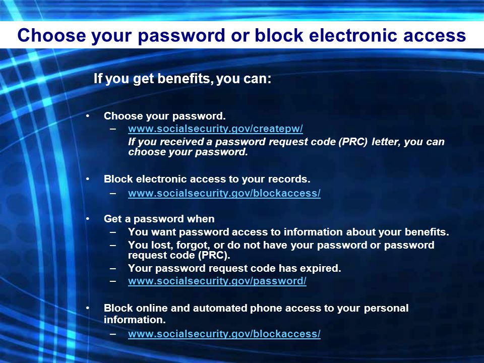 Choose your password or block electronic access If you get benefits, you can: Choose your password.