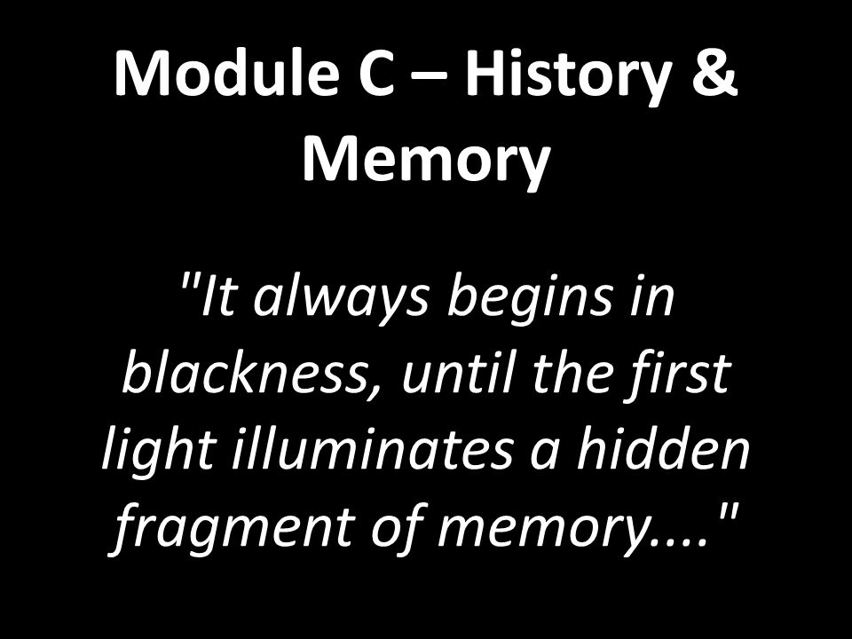 Module C – History & Memory It always begins in blackness, until the first light illuminates a hidden fragment of memory....