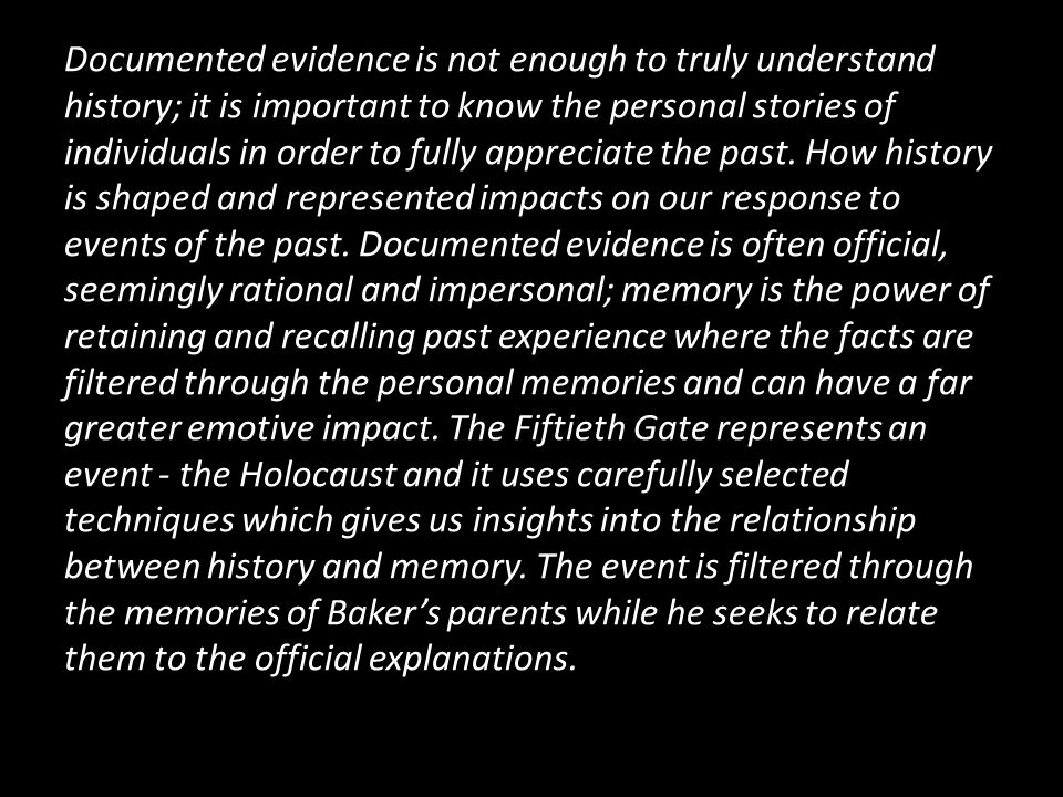 Documented evidence is not enough to truly understand history; it is important to know the personal stories of individuals in order to fully appreciate the past.