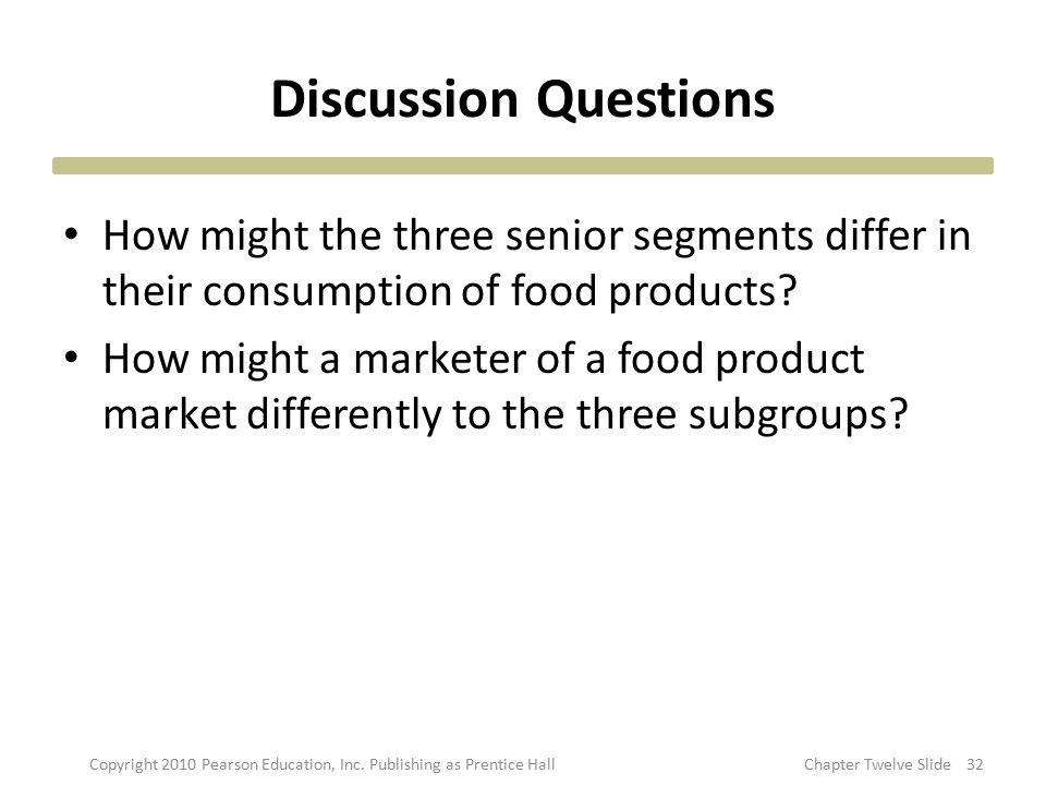 Discussion Questions How might the three senior segments differ in their consumption of food products? How might a marketer of a food product market d