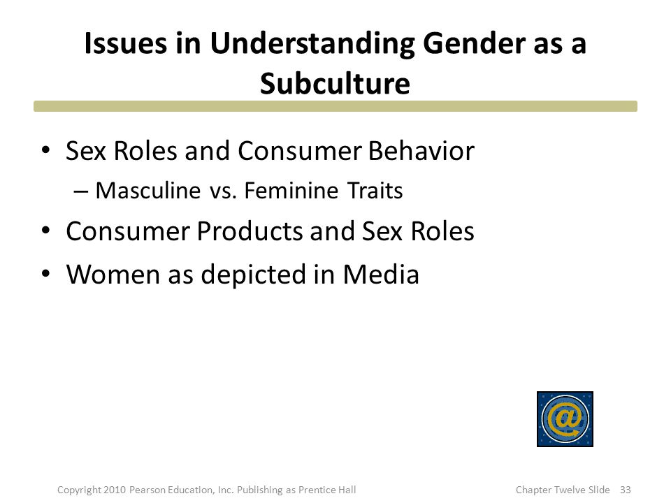Issues in Understanding Gender as a Subculture Sex Roles and Consumer Behavior – Masculine vs. Feminine Traits Consumer Products and Sex Roles Women a
