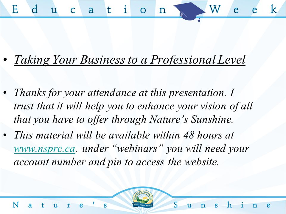 Taking Your Business to a Professional Level Thanks for your attendance at this presentation.