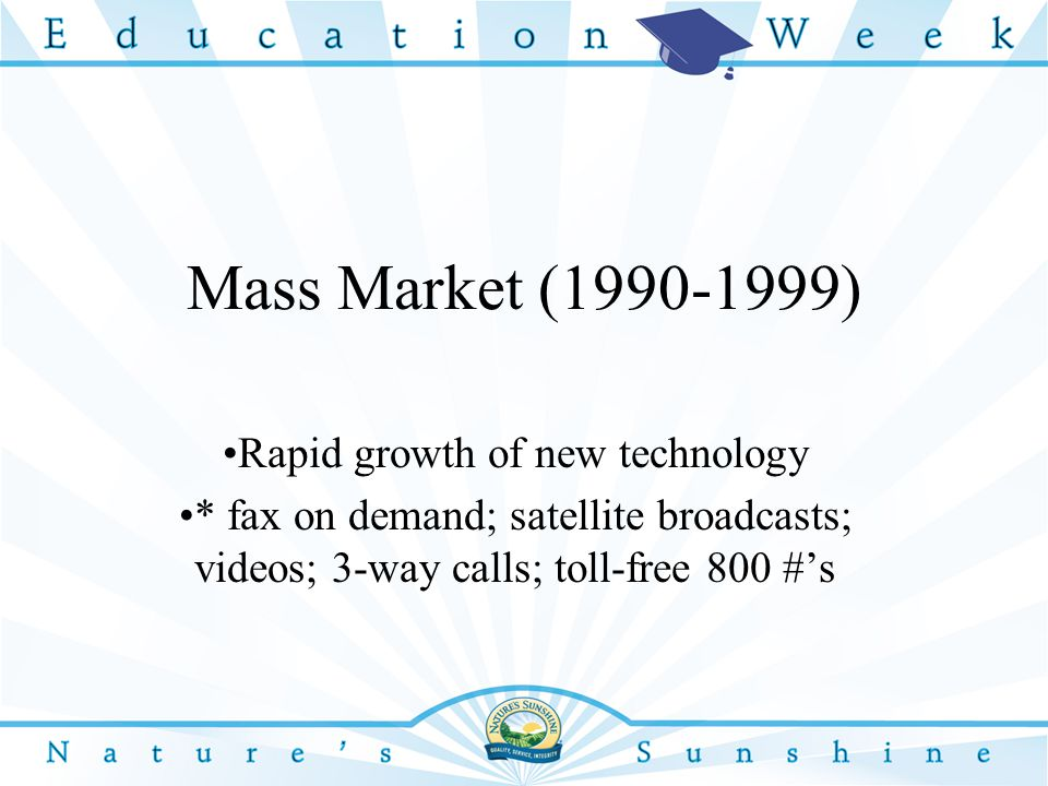 Mass Market (1990-1999) Rapid growth of new technology * fax on demand; satellite broadcasts; videos; 3-way calls; toll-free 800 #'s