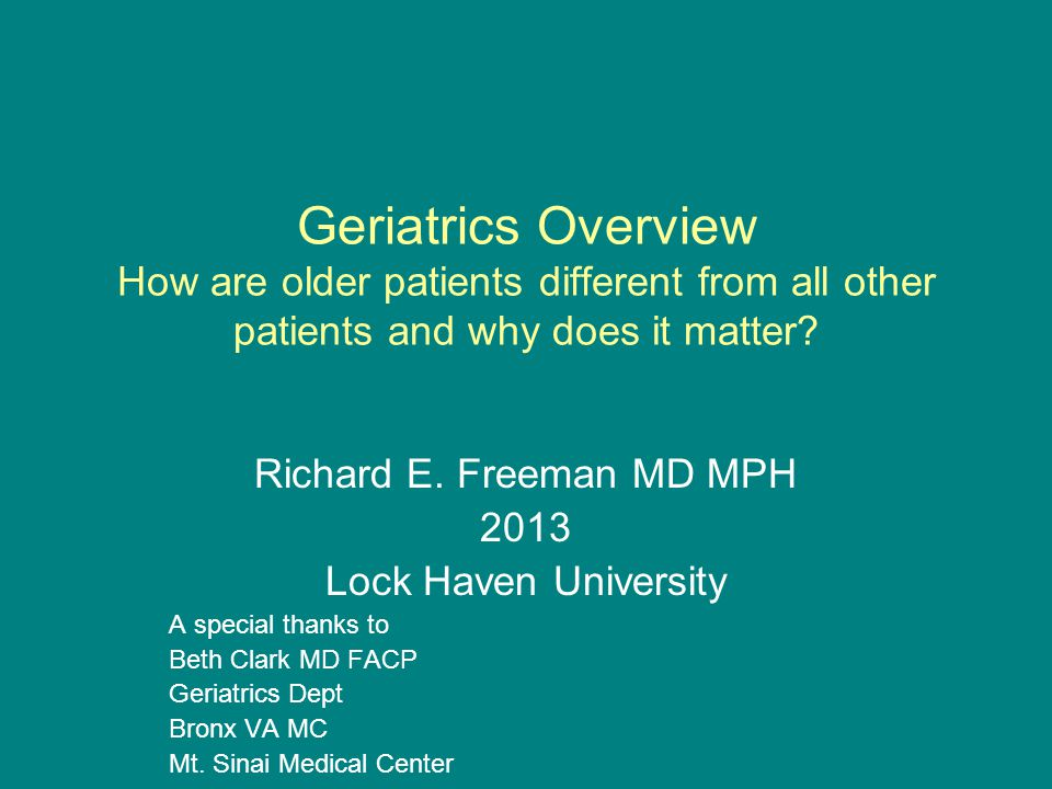 Geriatrics Overview How are older patients different from all other patients and why does it matter.