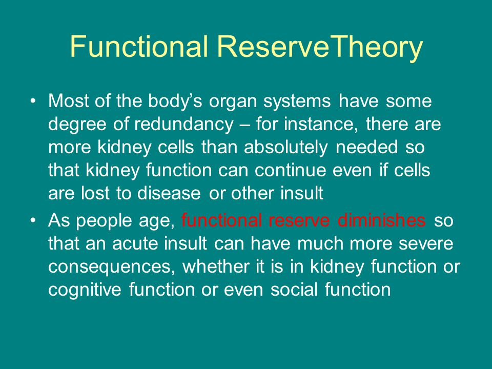 Functional ReserveTheory Most of the body's organ systems have some degree of redundancy – for instance, there are more kidney cells than absolutely n