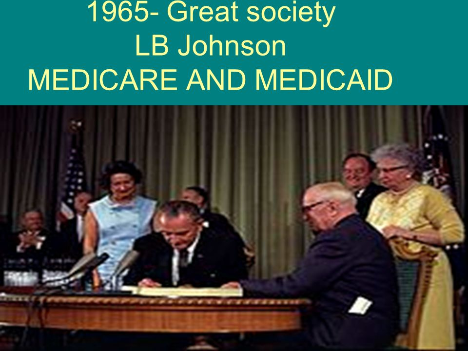 1965- Great society LB Johnson MEDICARE AND MEDICAID