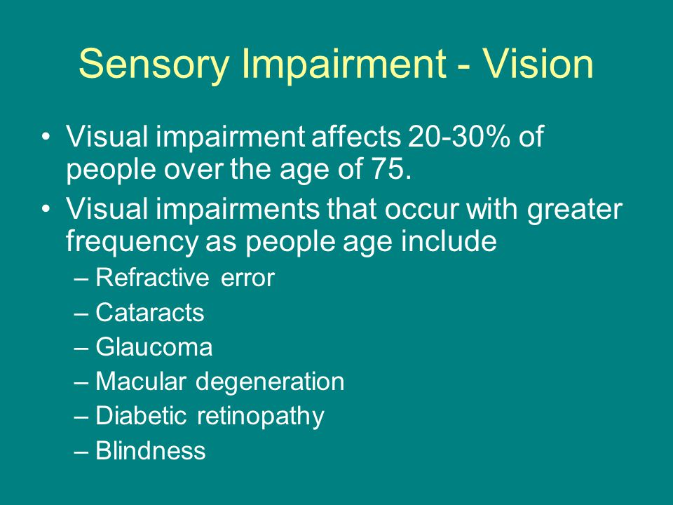 Sensory Impairment - Vision Visual impairment affects 20-30% of people over the age of 75.