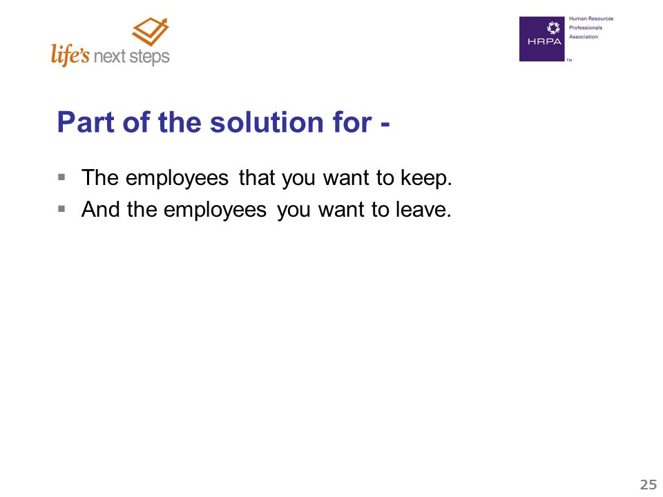 25 Part of the solution for -  The employees that you want to keep.