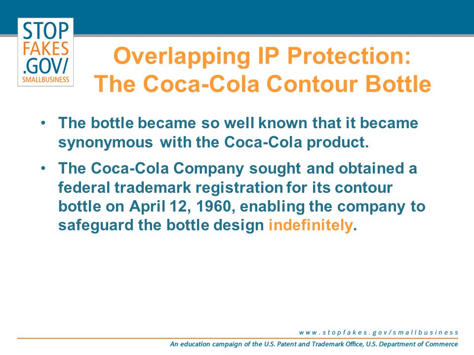 The bottle became so well known that it became synonymous with the Coca-Cola product. The Coca-Cola Company sought and obtained a federal trademark re