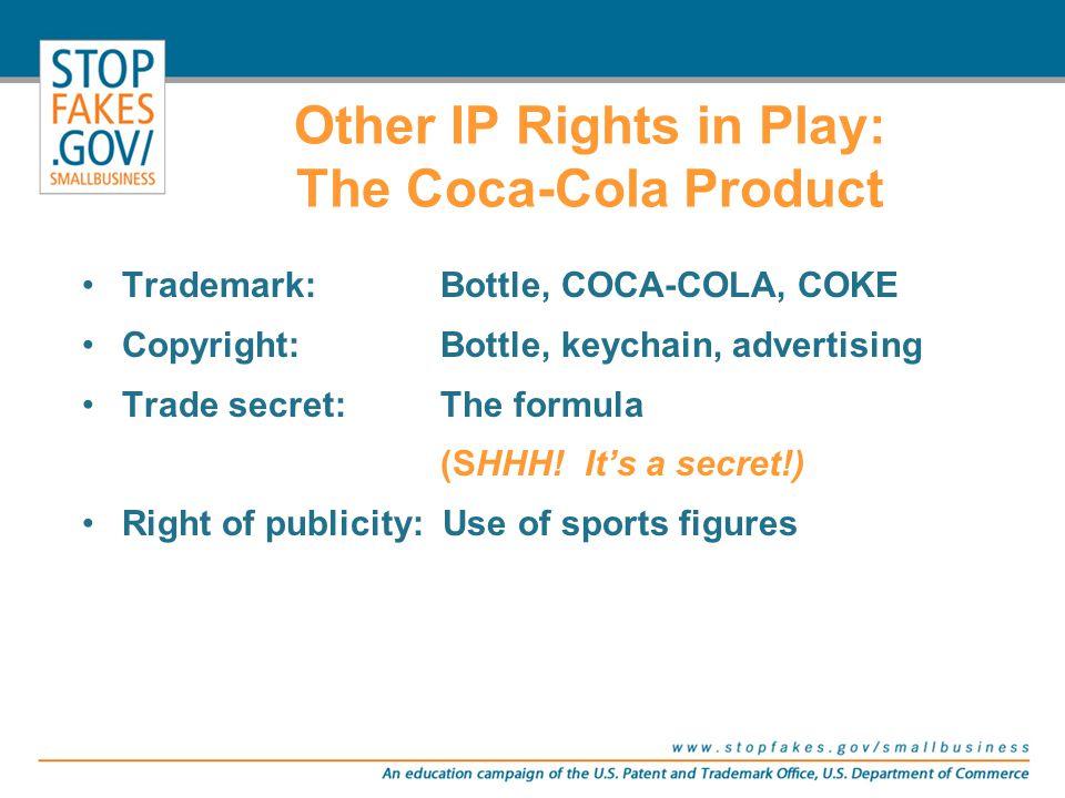 Trademark: Bottle, COCA-COLA, COKE Copyright: Bottle, keychain, advertising Trade secret: The formula (SHHH! It's a secret!) Right of publicity: Use o