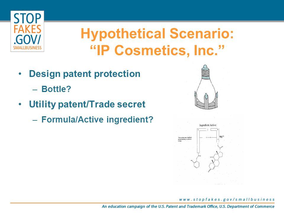 "Design patent protection –Bottle? Utility patent/Trade secret –Formula/Active ingredient? Hypothetical Scenario: ""IP Cosmetics, Inc."""