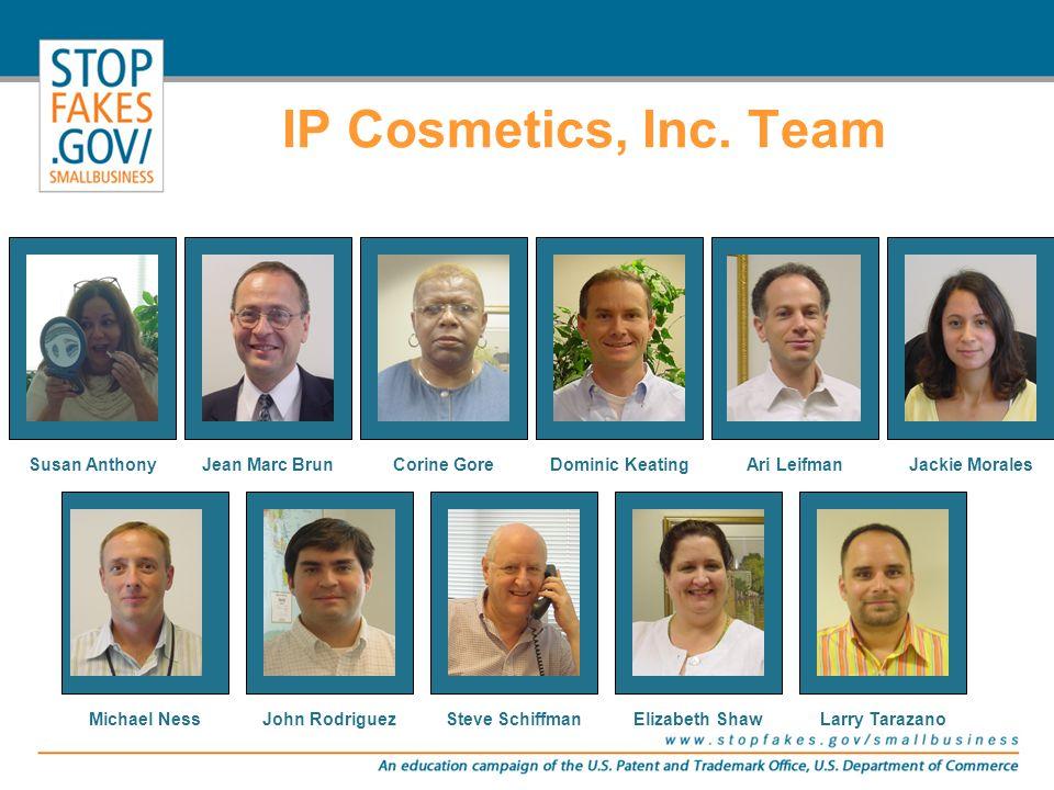 IP Cosmetics, Inc. Team Susan AnthonyJean Marc BrunCorine GoreDominic KeatingAri LeifmanJackie Morales Michael NessJohn RodriguezSteve SchiffmanElizab