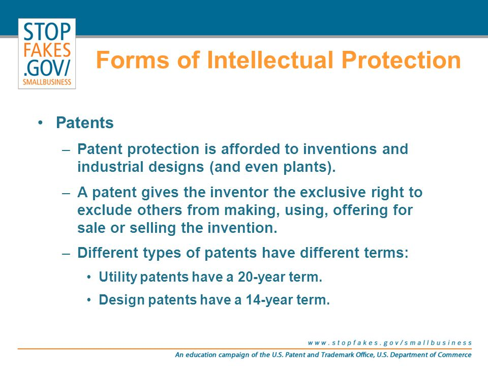 Patents –Patent protection is afforded to inventions and industrial designs (and even plants). –A patent gives the inventor the exclusive right to exc