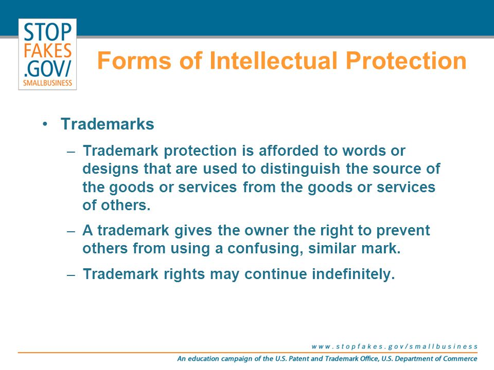 Trademarks –Trademark protection is afforded to words or designs that are used to distinguish the source of the goods or services from the goods or se