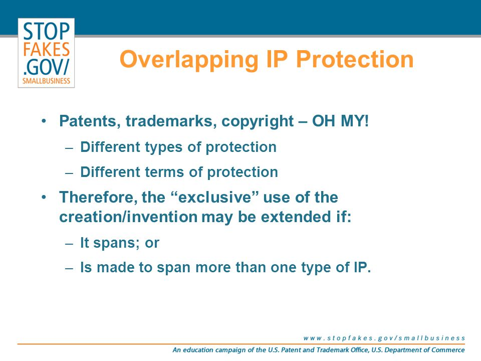"""Patents, trademarks, copyright – OH MY! –Different types of protection –Different terms of protection Therefore, the """"exclusive"""" use of the creation/i"""