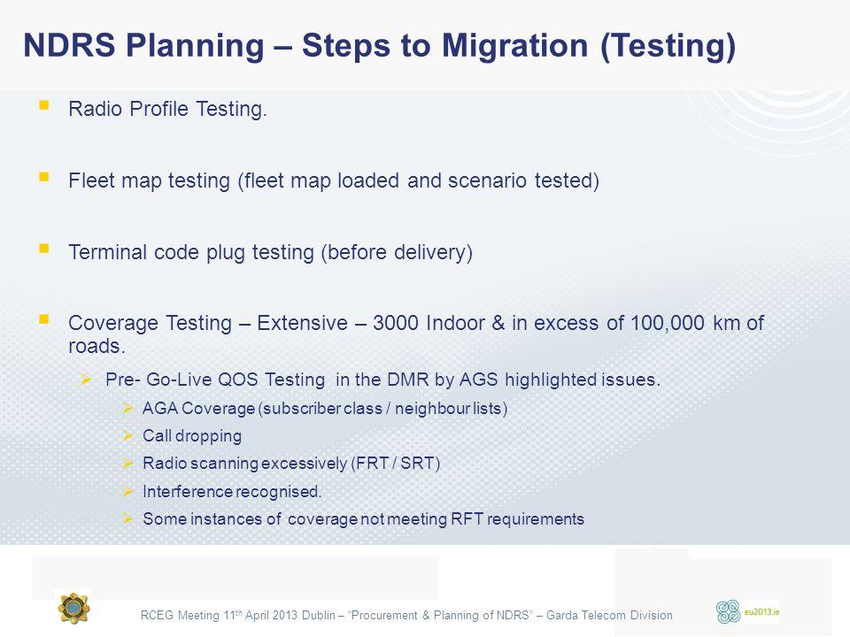 RCEG Meeting 11 th April 2013 Dublin – Procurement & Planning of NDRS – Garda Telecom Division  Radio Profile Testing.