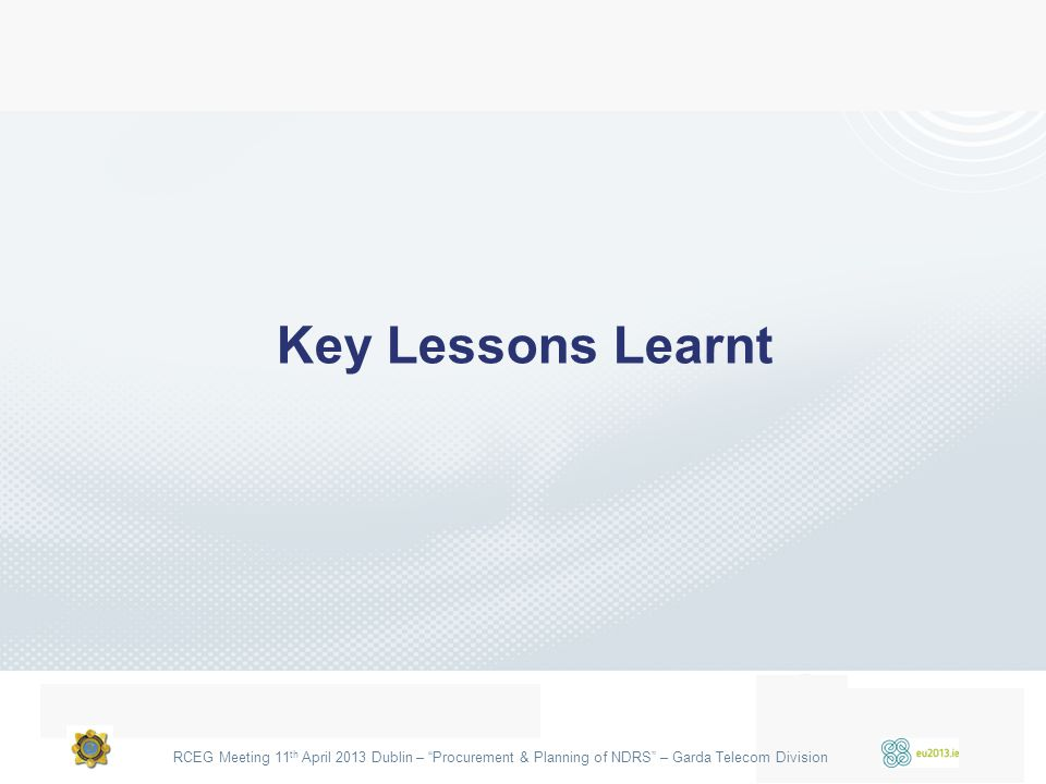 "RCEG Meeting 11 th April 2013 Dublin – ""Procurement & Planning of NDRS"" – Garda Telecom Division Key Lessons Learnt"