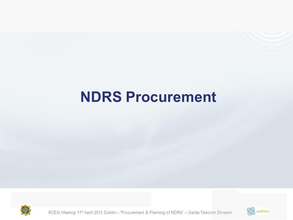 RCEG Meeting 11 th April 2013 Dublin – Procurement & Planning of NDRS – Garda Telecom Division NDRS Procurement