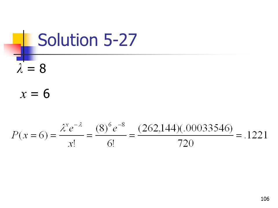 106 Solution 5-27 λ = 8 x = 6