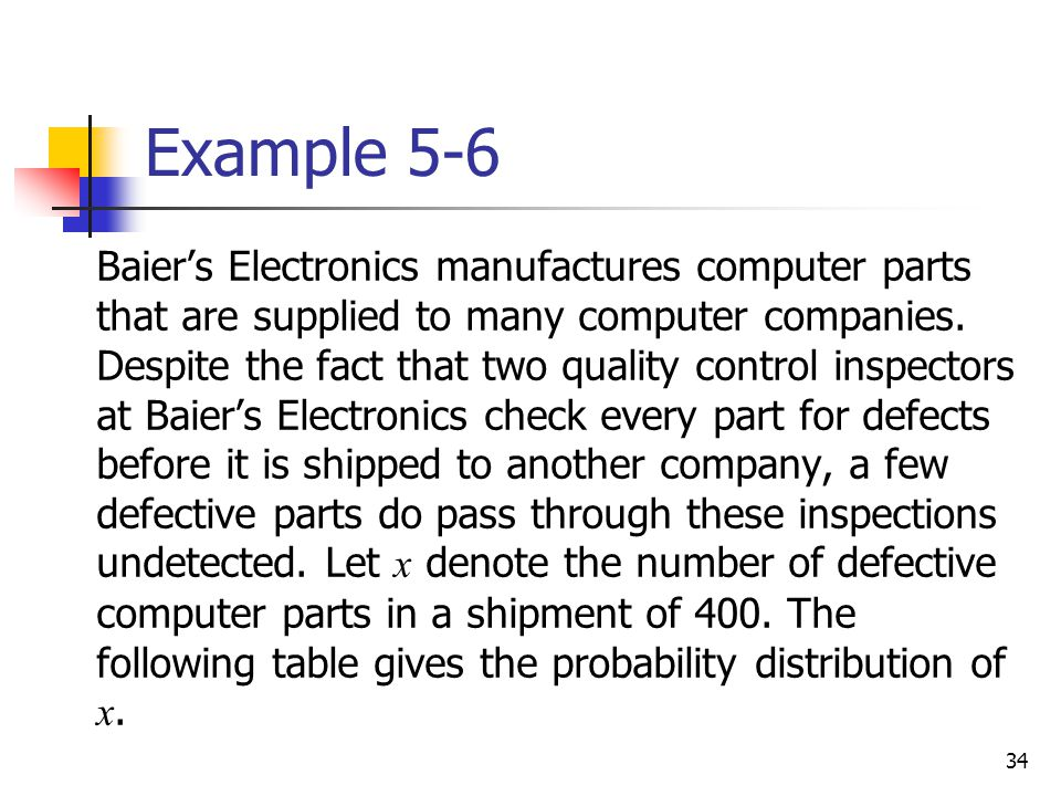 34 Example 5-6  Baier's Electronics manufactures computer parts that are supplied to many computer companies. Despite the fact that two quality contr
