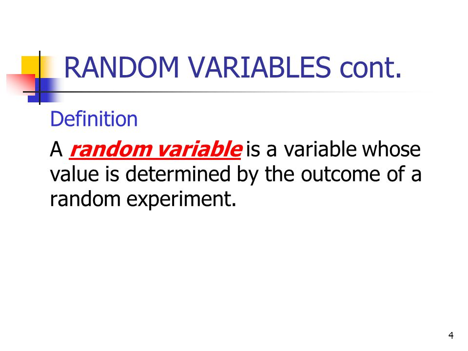 4 RANDOM VARIABLES cont.  Definition  A random variable is a variable whose value is determined by the outcome of a random experiment.