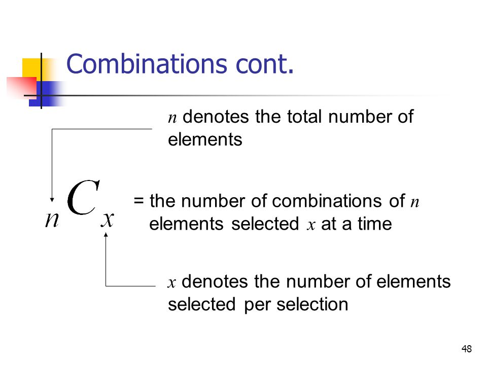 48 Combinations cont. n denotes the total number of elements = the number of combinations of n elements selected x at a time x denotes the number of e