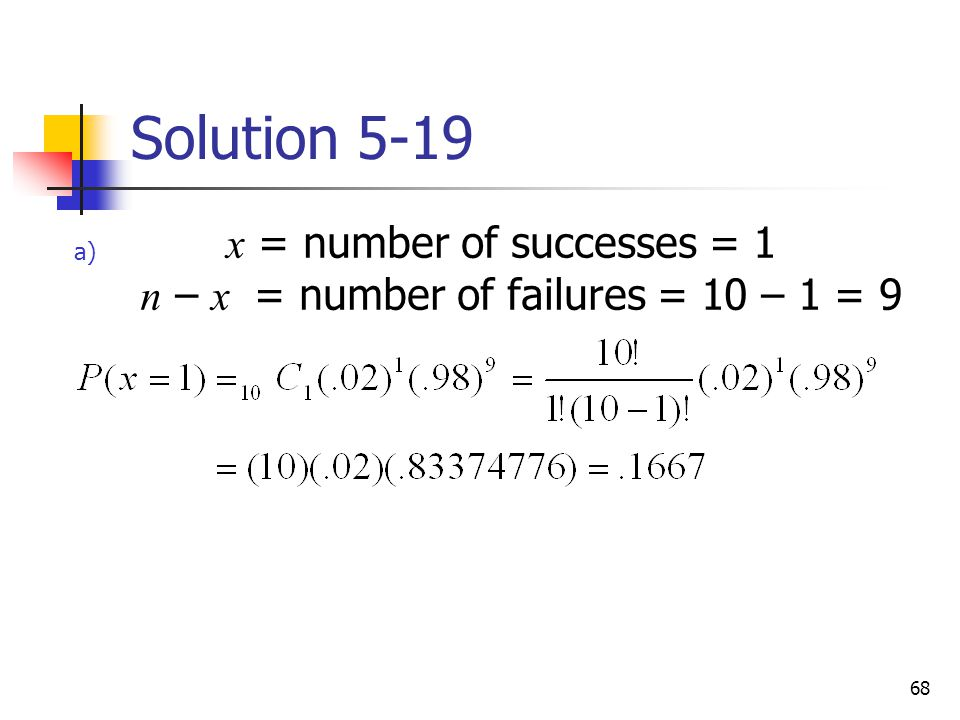 68 Solution 5-19  x = number of successes = 1 n – x = number of failures = 10 – 1 = 9 a)