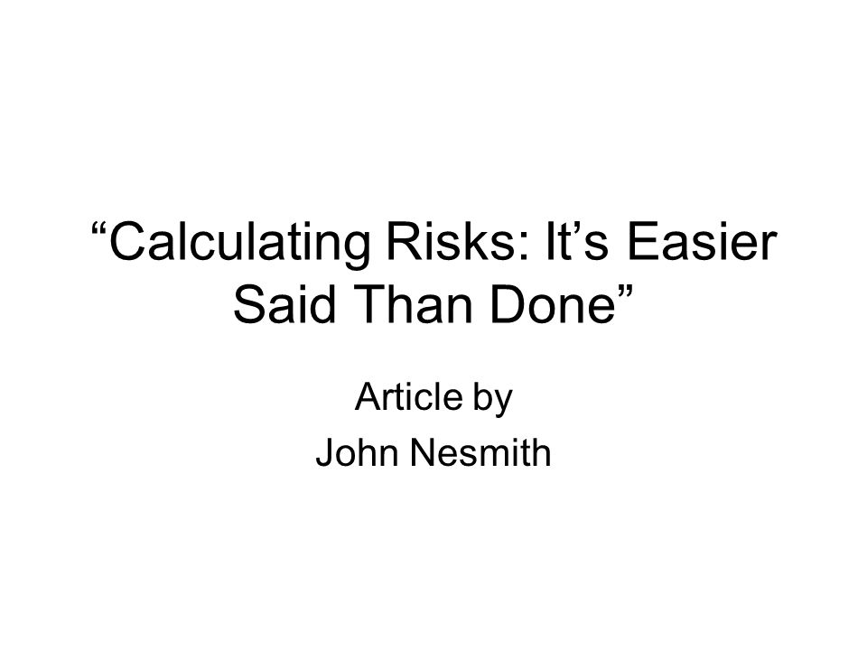 Calculating Risks: It's Easier Said Than Done Article by John Nesmith