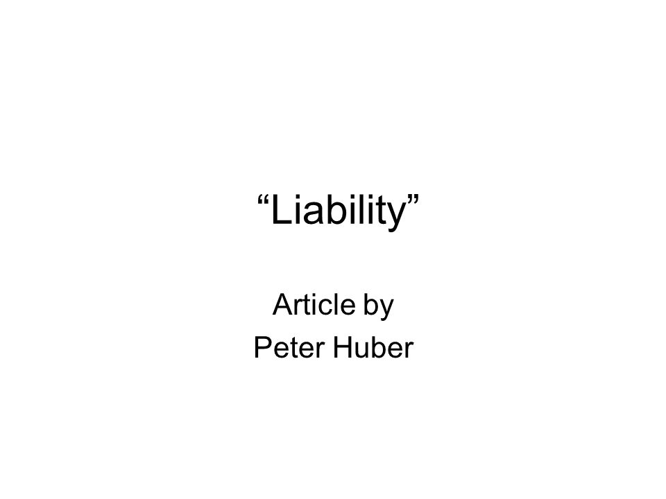 Liability Article by Peter Huber