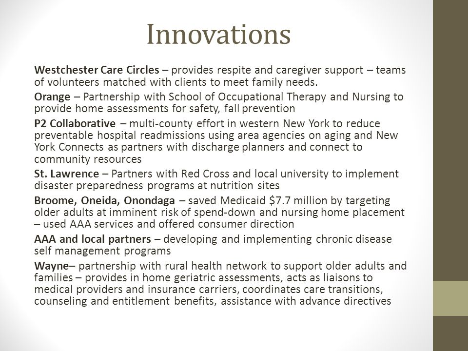 Innovations Westchester Care Circles – provides respite and caregiver support – teams of volunteers matched with clients to meet family needs. Orange