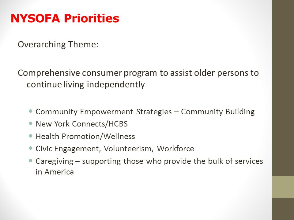 NYSOFA Priorities Overarching Theme: Comprehensive consumer program to assist older persons to continue living independently Community Empowerment Str